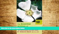 READ FREE FULL  The Essential Writings of Dr. Edward Bach: The Twelve Healers and Heal Thyself