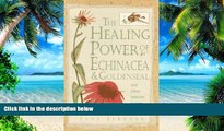 Must Have PDF  Healing Power of Echinacea and Goldenseal and Other Immune System Herbs (The