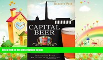 complete  Capital Beer:: A Heady History of Brewing in Washington, D.C. (American Palate)