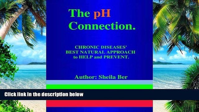 Big Deals  THE pH CONNECTION - CHRONIC DISEASES  BEST NATURAL APPROACH TO HELP AND PREVENT.   By