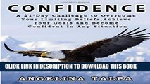 [Read] Confidence: A 21-Day Challenge to Overcome Your Limiting Beliefs, Achieve Your Goals and