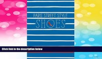 Must Have  Paris Street Style: Shoes  READ Ebook Full Ebook Free
