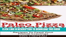 [PDF] Paleo Pizza Kitchen: Easy and Delicious Paleo Pizza Recipes To Feed Your Primal Cravings