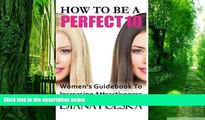 Big Deals  How to Be a Perfect 10: Women s Guidebook to Increasing Attractiveness  Best Seller