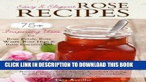 [PDF] Easy   Elegant Rose Recipes: 75+ Inspiring Uses for Rose Petals, Rose Water, Rose Hips