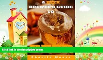 there is  A Beer Brewer s Guide to Beer: Top 101 Q A s for Beer Brewing, Beer Recipes and