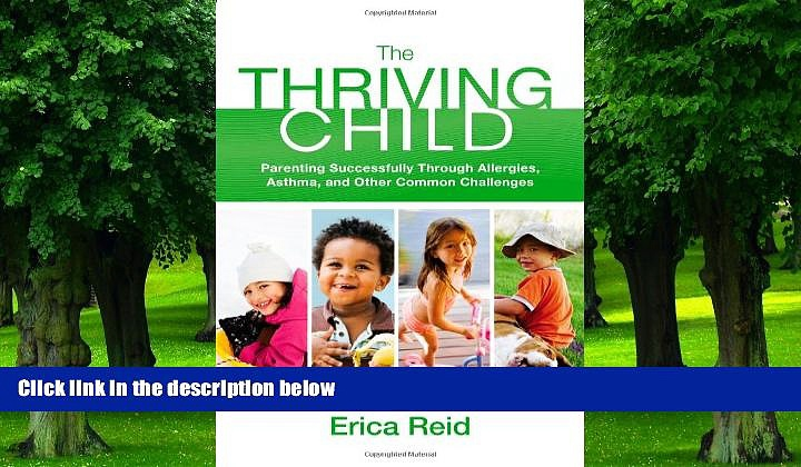 Big Deals  The Thriving Child: Parenting Successfully through Allergies, Asthma and Other Common