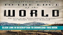 [Read PDF] To the Edge of the World: The Story of the Trans-Siberian Express, the World's