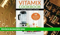 Big Deals  Vitamix Cookbook: 50 Easy, Healthy, and Delicious Recipes - Look Good - Feel Better -