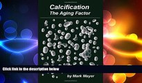 different   Calcification: The Aging Factor: How To Defuse The Calcium Bomb