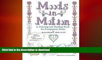 FAVORITE BOOK  Moods in Motion: A coloring and healing book for postpartum moms FULL ONLINE
