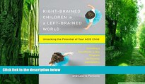 Big Deals  Right-Brained Children in a Left-Brained World: Unlocking the Potential of Your ADD