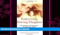 GET PDF  Perfect Girls, Starving Daughters: How the Quest for Perfection is Harming Young Women