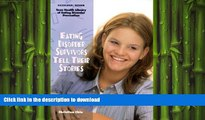 GET PDF  Eating Disorder Survivors Tell Their Stories (The Teen Health Library of Eating Disorder
