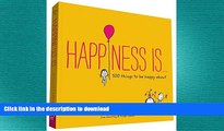 EBOOK ONLINE  Happiness Is . . .: 500 Things to Be Happy About  PDF ONLINE