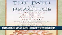 [Get] The Path of Practice: A Woman s Book of Ayurvedic Healing Free New