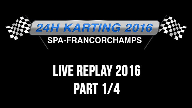 24H Karting 2016 Spa-Francorchamps - REPLAY 1/4