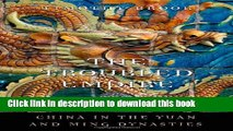 Download The Troubled Empire: China in the Yuan and Ming Dynasties (History of Imperial China)