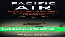 Read Pacific Air: How Fearless Flyboys, Peerless Aircraft, and Fast Flattops Conquered the Skies