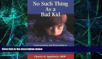 Big Deals  No Such Thing As a Bad Kid!: Understanding and Responding to the Challenging Behavior