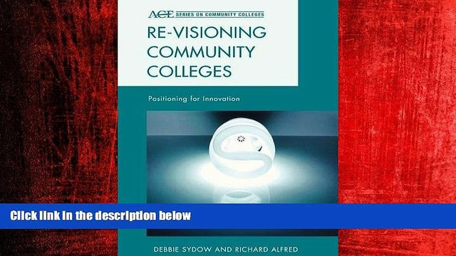 For you Re-visioning Community Colleges: Positioning for Innovation (ACE Series on Community