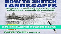 [PDF] How to Sketch Landscapes: Beginner s Drawing Tip   Quick Landscape Sketching Exercises Full