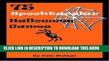 [PDF] 75 Spooktacular Halloween Games: For classroom parties, teen groups or adult gatherings Full