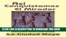 [PDF] Así Conquistamos El Mirador, la ciudad maya: Guatemala (Spanish Edition) Popular Collection
