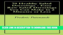[PDF] 70 Healthy Salad Dressings - Easy Raw Salad Dressings You Can Make in 2 Minutes or Less