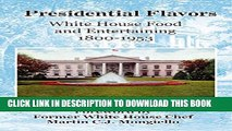 [New] Presidential Flavors: White House Food and Entertaining 1800-1953 Exclusive Online