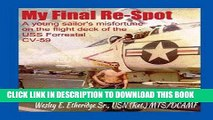 [PDF] My Final Re-Spot: A Young Sailor s Misfortune on the Flight Deck of the USS Forrestal CV-59