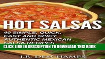 [PDF] Hot Salsas: 40 Simple, Quick, Easy and Spicy Authentic Mexican Salsa Recipes (The Mexican
