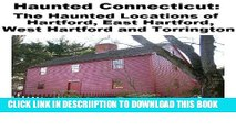 [PDF] Haunted Connecticut: The Haunted Locations of Hartford, East Hartford, West Hartford and