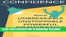 [PDF] Confidence: Build Unbreakable, Unstoppable, Powerful Confidence: Boost Your Confidence: A