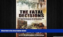 Free [PDF] Downlaod  The Fatal Decisions: Six Decisive Battles of the Second World War from the