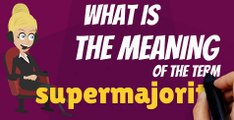 What is SUPERMAJORITY? What does SUPERMAJORITY mean? SUPERMAJORITY meaning, definition, explanation & pronunciation