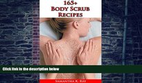 Big Deals  165+ Body Scrub Recipes (For Body and Face): OVER 165 NATURAL, NON-TOXIC   FRAGRANT