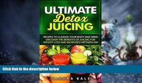 Must Have PDF  Ultimate Detox Jucing: Recipes to Cleanse your Body and Mind, Uncover the Benefits