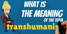 What is TRANSHUMANISM? What does TRANSHUMANISM mean? TRANSHUMANISM meaning, definition, explanation & pronunciation