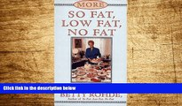 READ FREE FULL  More So Fat, Low Fat, No Fat For Family and Friends : Recipes for Family and