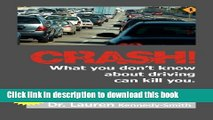 Download CRASH!: What You Don t Know About Driving Can Kill You!  PDF Online