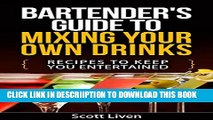[PDF] Bartender s Guide To Mixing Your Own Drinks: Recipes To Keep You Entertained (Cocktail