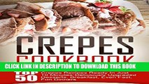 [PDF] Crepes Cookbook: Top 50 Crepes Recipes Ready In Just 10 Minutes-Deliciously Upgraded