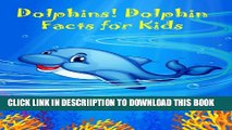 [PDF] Dolphins! Dolphin Facts For Kids; Amazing Pictures   Fun Facts About Dolphin Species And