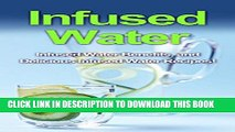[PDF] Infused Water: Infused water benefits, and delicious infused water recipes! Exclusive Online