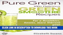 [New] Pure Green: 100+ Delicious Green Smoothie Recipes For A Sexier, Healthier, More Vibrant You!