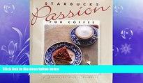 complete  Starbucks Passion for Coffee: A Starbucks Coffee Cookbook