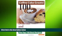 behold  Coffee Cake Greats: 100 Delicious and Easy Coffee Cake Recipes - The Top 100 Best Recipes