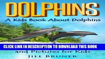 [PDF] Dolphins: A Kids Book About Dolphins: Fun Dolphin Facts and Pictures For Kids Full Collection