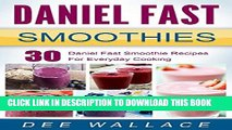 [PDF] Daniel Fast Smoothies: 30 Daniel Fast Smoothie Recipes For Everyday Cooking (Daniel Fast